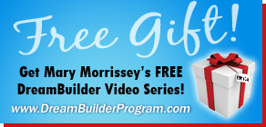 Mary Morrissey's Free Dream Builder Video Series
