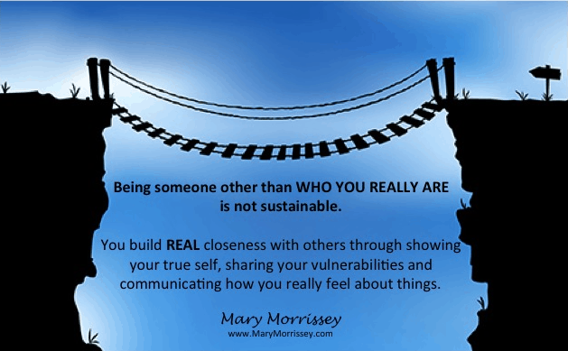 Be Authentic: Pretending to be someone other than who you are only broadens the distance between yourself and the person you're trying to establish closeness with.