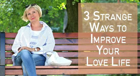 3-strange-ways-to-improve-your-love-life-mary-morrissey