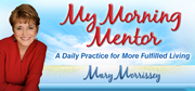 My Morning Mentor: Proven Strategies and Uplifting Inspiration to Get Unstuck and On Track Toward a Life That Serves with Mary Morrissey