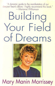 Building Your Field of Dreams - Mary Manin Morrissey